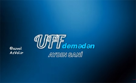 دانلود آهنگ آذربایجانی جدید Aydin Sani به نام Uf Demeden